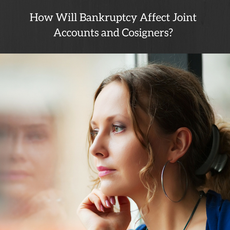 How Will Bankruptcy Affect Joint Accounts and Cosigners?
