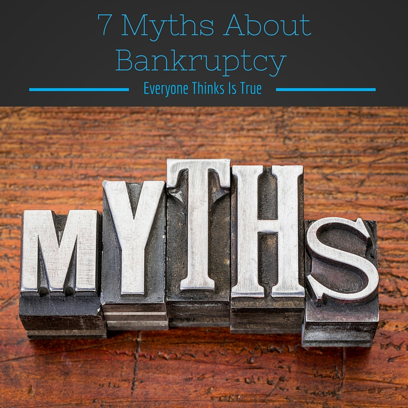 7 Myths About Bankruptcy Everyone Thinks is True
