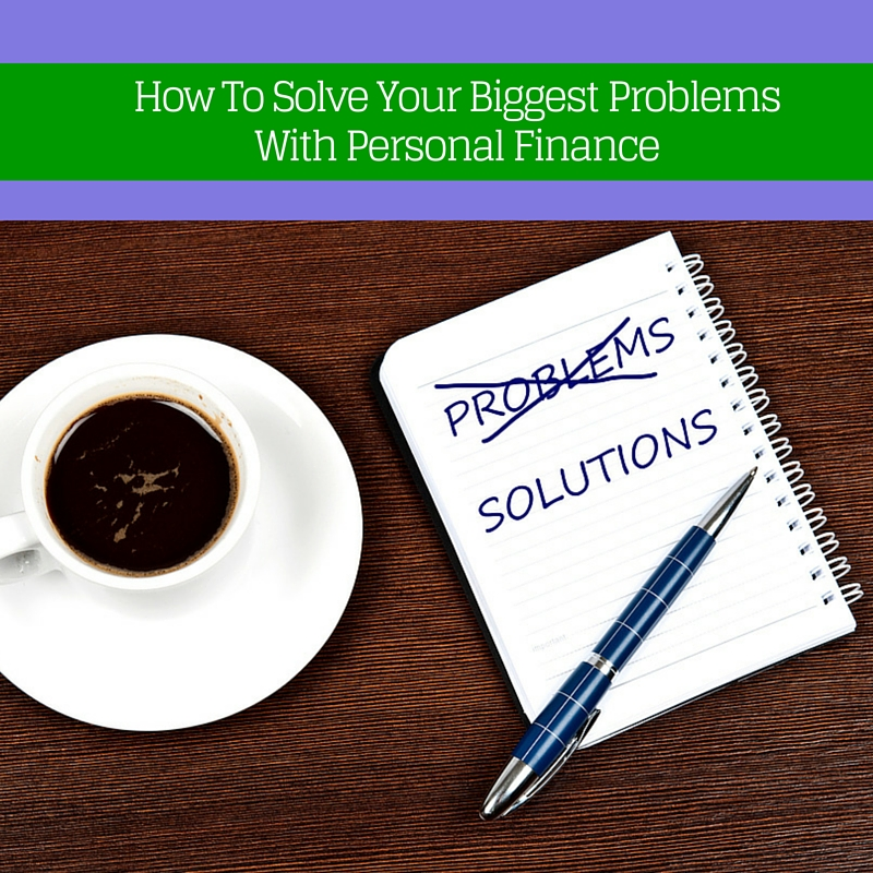 How To Solve Your Biggest Problems With Personal Finance