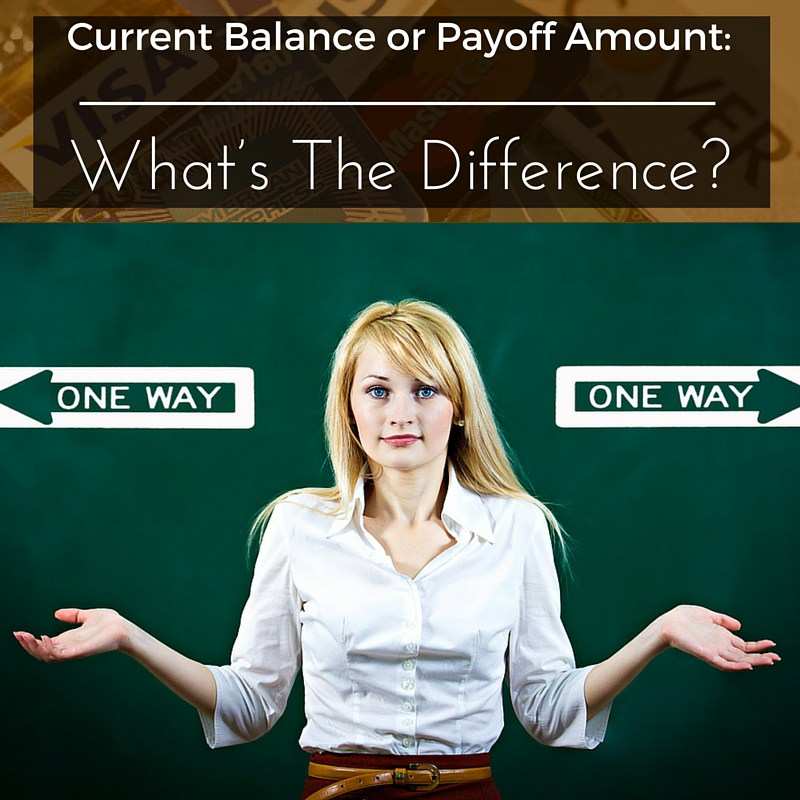 Current Balance or Payoff Amount What's The Difference