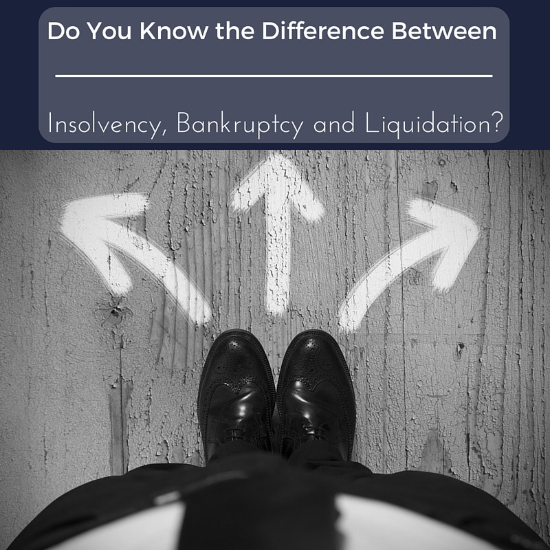 Do You Know the Difference Between Insolvency, Bankruptcy and Liquidation