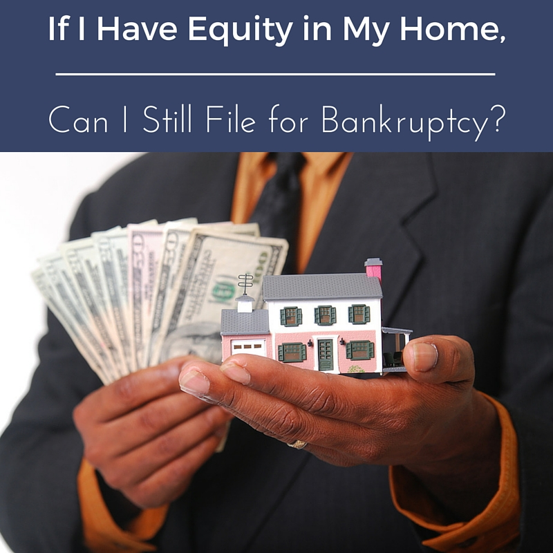 If I Have Equity in My Home, Can I Still File for Bankruptcy