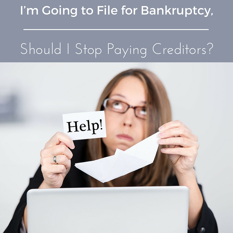 I'm Going to File for Bankruptcy, Should I Stop Paying Creditors