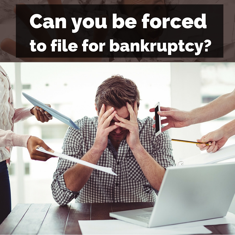 Can you be forced to file for bankruptcy?