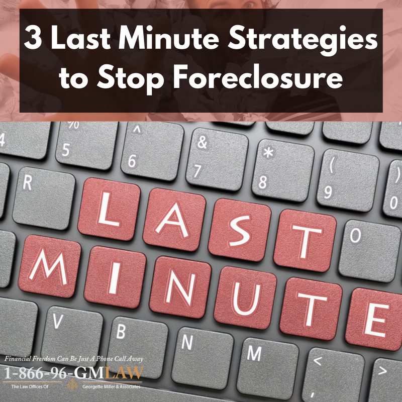 3 Last Minute Strategies to Stop Foreclosure